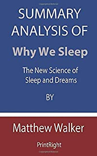 Summary Analysis Of Why We Sleep: The New Science of Sleep and Dreams By Matthew Walker