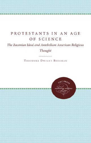 Protestants in an Age of Science: The Baconian Ideal and Antebellum American Religious Thought