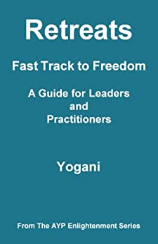 [Yogani]のRetreats - Fast Track to Freedom - A Guide for Leaders and Practitioners (AYP Enlightenment Series Book 10) (English Edition)