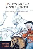 Ovid's Art and the Wife of Bath: The Ethics of Erotic Violence