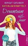 Dreamteam süßsauer: Krimikomödie (Kati Blum ermittelt 5)
