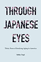 Through Japanese Eyes: Thirty Years of Studying Aging in America (Global Perspectives on Aging)