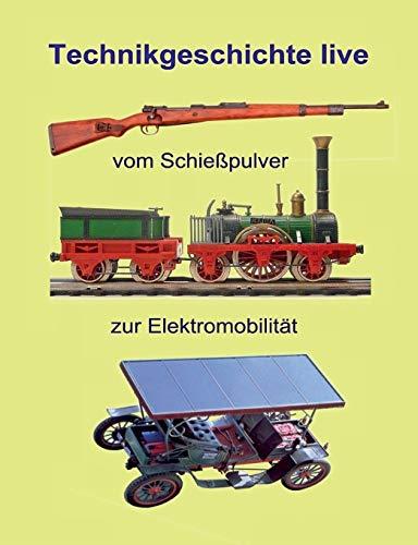Vom Schießpulver zur Elektromobilität: Technikgeschichte live