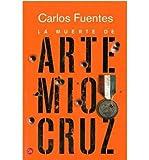 La Muerte de Artemio Cruz = The Death of Artemio Cruz (Narrativa (Punto de Lectura)) (Spanish) Fuentes, Carlos ( Author ) May-01-2010 Paperback