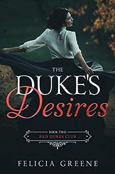 The Duke's Desires: Bad Dukes Club: Book Two by [Felicia Greene]
