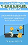The Advanced Affiliate Marketing Playbook: Learn Secrets From The Top Affiliate Marketers on How You Can Make Passive Income Online, Through Utilizing Amazon and Other Affiliate Programs Successfully!