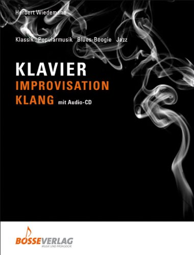 Klavier - Improvisation - Klang. Buch und CD: Klassik, Pop, Blues-Boogie, Jazz