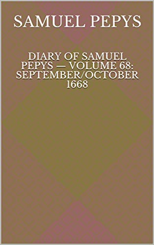 Diary of Samuel Pepys — Volume 68: September/October 1668 (English Edition)