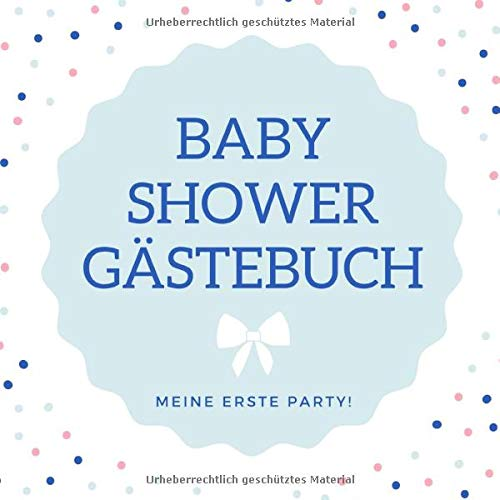 BABY SHOWER GÄSTEBUCH MEINE ERSTE PARTY!: squared guestbook blank Gift Idea for Baby Showers | Babyshower | Boy | Girl | Pregnancy | Photo album | Nice memory