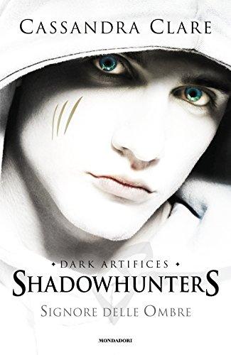 Signore delle ombre. Dark artifices. Shadowhunters