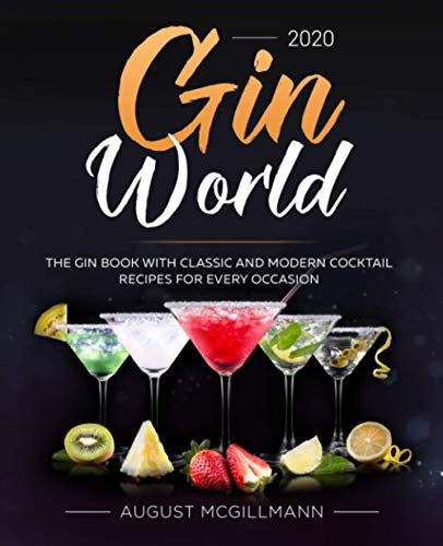 Gin World #2020: The Gin Book with Classic and Modern Cocktail Recipes for Every Occasion
