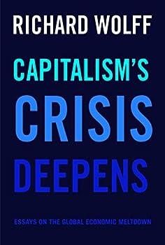 Capitalism s Crisis Deepens  Essays on the Global Economic Meltdown