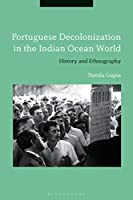 Portuguese Decolonization in the Indian Ocean World: History and Ethnography