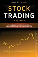 Stock Trading for Beginners: A Beginner's Guide to Learn How to Invest in the Stock Market. Research Best Investments for Your Portfolio and Learn How to Manage Risk
