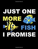Just One More Fish I Promise: Aquarium Journals | Log Book Maintenance Notebook |122 pages, 8,5 x 11 inches | aquarium lover gift | Fish Tank Record, Water Tests, Treatments, Light Duration