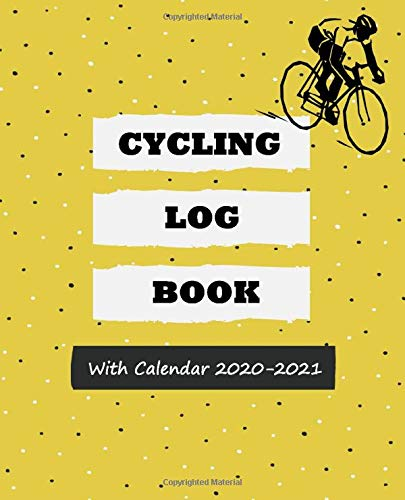 Cycling Log Book With Calendar 2020-2021: Daily and Weekly Cycling Journal Notebook For Track Your Training Data and Your Cycling Goals
