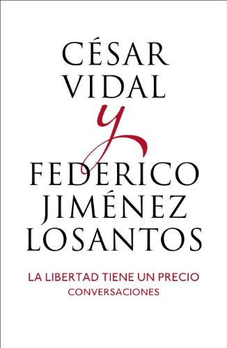 La libertad tiene un precio: Conversaciones eBook: Vidal, Cesar ...