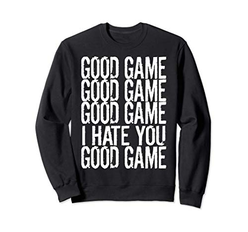 GOOD GAME GOOD GAME I HATE YOU Funny Gamer Gaming Video Gam Sudadera