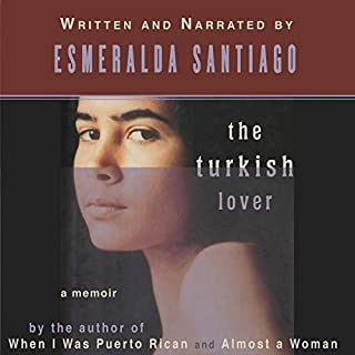 The Turkish Lover     a memoir              By:                                                                                                                                 Esmeralda Santiago                               Narrated by:                                                                                                                                 Esmeralda Santiago                      Length: 10 hrs and 42 mins     Not rated yet     Overall 0.0