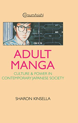 Adult Manga: Culture and Power in Contemporary Japanese Society (ConsumAsian Series) (English Edition)