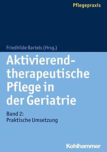 Aktivierend-therapeutische Pflege in der Geriatrie: Band 2: Praktische Umsetzung