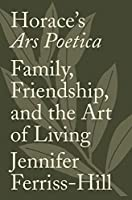 Horace's Ars Poetica: Family, Friendship, and the Art of Living