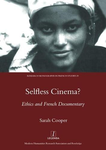 Selfless Cinema?: Ethics And French Documentary (Research Monographs in French Studies, Band 20)