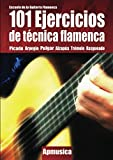 101 Ejercicios de Técnica Flamenca: Escuela de la Guitarra Flamenca (COLECCIÓN FLAMENCO)