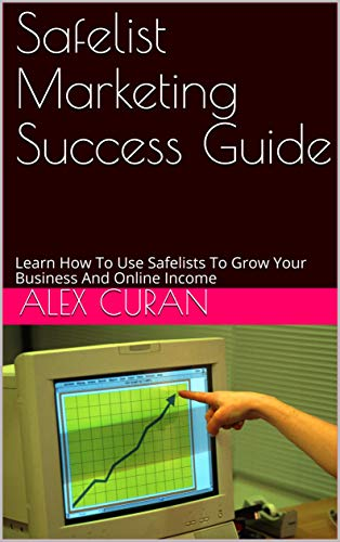 Safelist Marketing Success Guide: Learn How To Use Safelists To Grow Your Business And Online Income (English Edition)