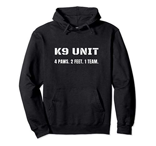 K9 Unit 4 Paws 2 Feet 1 Team K-9 Officer Police Dog Handler Pullover Hoodie