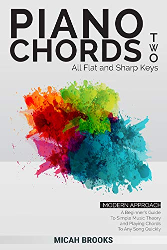 Piano Chords Two: A Beginner's Guide To Simple Music Theory and Playing Chords To Any Song Quickly (Piano Chords Book Series 2) (English Edition)