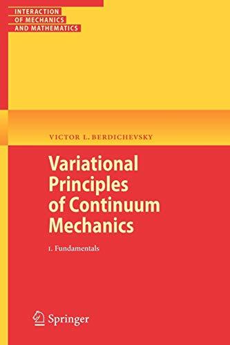 Variational Principles of Continuum Mechanics: I. Fundamentals (Interaction of Mechanics and Mathematics)