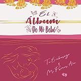 El Álbum De Mi Bebé | Tu Embarazo & Mi Primer Año: Libro de bebé personalizado para niñas, como regalo, diario y álbum, para texto, imágenes, dibujos, fotos...| Álbum de recuerdos (Álbumes familiares)
