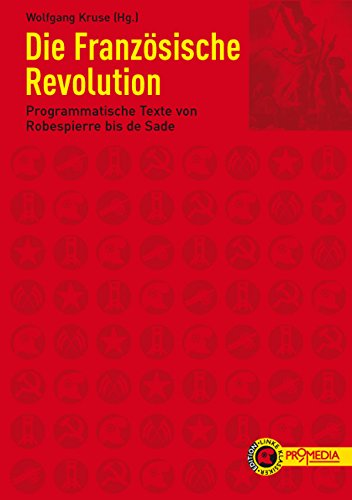 Die Französische Revolution: Programmatische Texte von Robespierre bis de Sade (Edition Linke Klassiker)