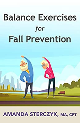 Balance Exercises for Fall Prevention: A seniors' home-based exercise plan from Independently published
