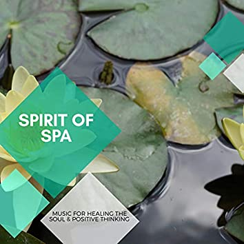 Spirit Of Spa - Music For Healing The Soul & Positive Thinking