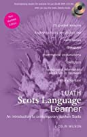 Luath Scots Language Learner: A Introduction to Contemporary Spoken Scots (Scotspeak Book & CD)