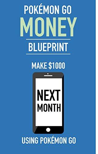 Pokémon Go Money Blueprint: Make $1000 Next Month Using Pokémon Go (English Edition)
