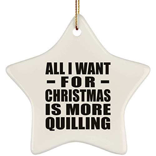 Designsify All I Want For Christmas Is More Quilling - Star Ornament Árbol de Navidad Adorno de Madera - Regalo para Cumpleaños, Aniversario, Día de Navidad o Día de Acción de Gracias