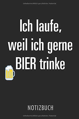 Ich laufe, weil ich gerne Bier trinke - NOTIZBUCH: Ein lustiger Motivationsspruch für Menschen mit Humor - Liniertes, leeres Notizbuch - 110 Seiten, weißes Papier (=, Band 2)