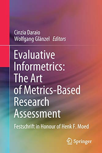 Evaluative Informetrics: The Art of Metrics-Based Research Assessment: Festschrift in Honour of Henk F. Moed