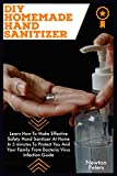 DIY HOMEMADE HAND SANITIZER: Learn How To Make Effective Safety Hand Sanitizer At Home In 5 Minutes To Protect You And Your Family From Bacteria Virus Infection Guide