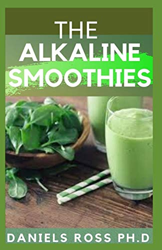 THE ALKALINE SMOOTHIES: Alkaline Smoothie Juice Recipes to Detox, Lose Weight, and Feel Energized (Delicious Fruit, Veggie and Superfood Smoothie) download ebooks PDF Books