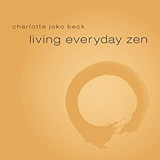 Living Everyday Zen                   Written by:                                                                                                                                 Charlotte Joko Beck                               Narrated by:                                                                                                                                 Charlotte Joko Beck                      Length: 3 hrs and 29 mins     2 ratings     Overall 5.0