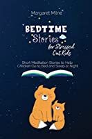 Bedtime Stories for Stressed Out Kids: Short Meditation Stories to Help Children Go to Bed and Sleep at Night
