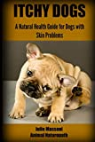 Itchy Dogs - A Natural Health Guide for Dogs with Skin Problems