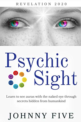 Psychic Sight: Learn to see auras with the naked eye through secrets hidden from humankind (Revelation 2020)
