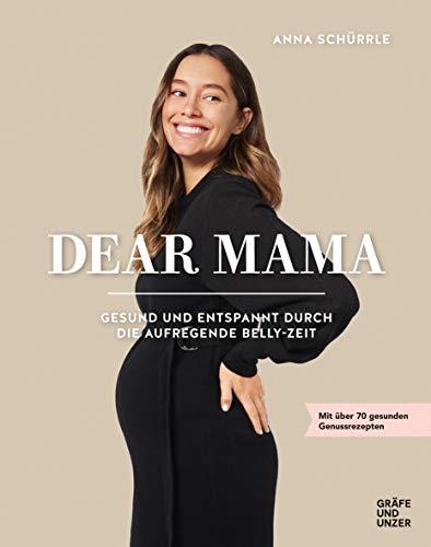 Dear Mama: Gesund und entspannt durch die aufregende Belly-Zeit (Gräfe und Unzer Einzeltitel)