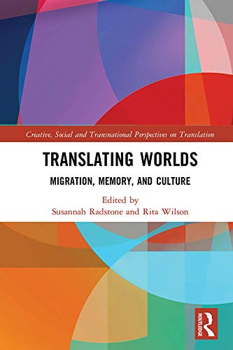 Translating Worlds: Migration, Memory, and Culture (Creative, Social and Transnational Perspectives on Translation) (English Edition)