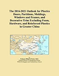 The 2016-2021 Outlook for Plastics Doors, Partitions, Moldings, Windows and Frames, and Decorative Trim Excluding Foam, Hardware, and Reinforced Plastics in Greater China